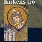 KIRKENS TRO - historien om trosbekjennelsens tilblivelse