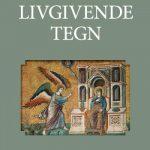 LIVGIVENDE TEGN - 40 katolske skikker og deres bibelske røtter
